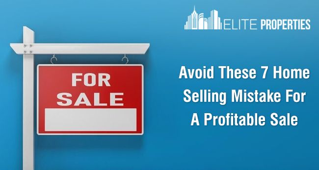 Avoid These 7 Home Selling Mistake For A Profitable Sale
