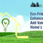 Eco-Friendly Enhancements To Add Value To Your Homes Worth